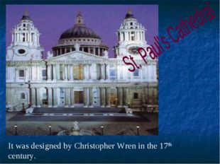 It was designed by Christopher Wren in the 17th century.