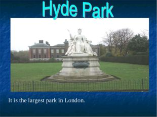 It is the largest park in London.