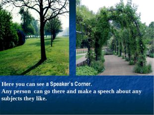 Here you can see a Speaker's Corner. Any person can go there and make a speec