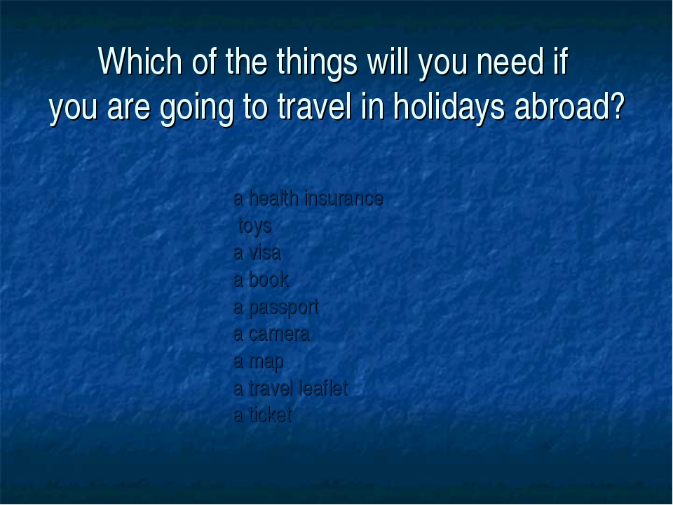 Which of the things will you need if you are going to travel in holidays abro...