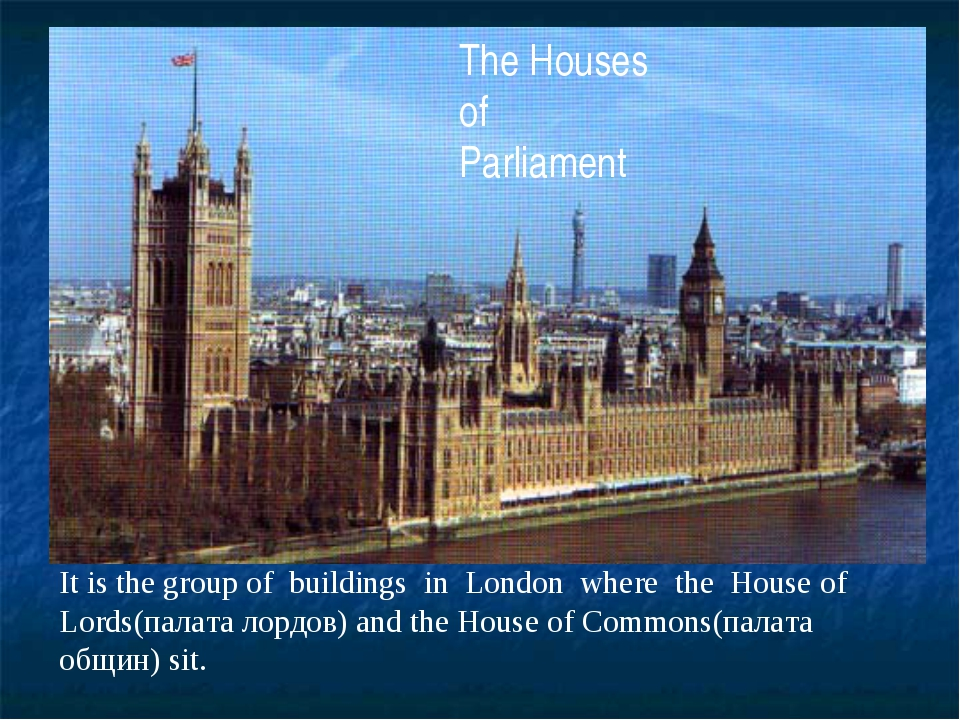 The Houses of Parliament It is the group of buildings in London where the Hou...