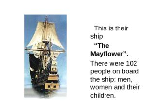 "This is their ship ""The Mayflower"". There were 102 people on board the ship:"