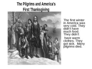 The first winter in America was very cold. They didn't have much food. They