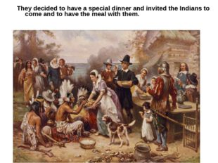 They decided to have a special dinner and invited the Indians to come and to