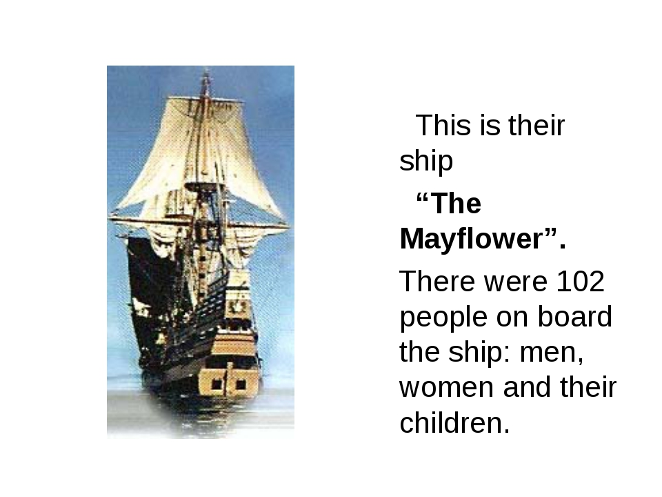 "This is their ship ""The Mayflower"". There were 102 people on board the ship:..."