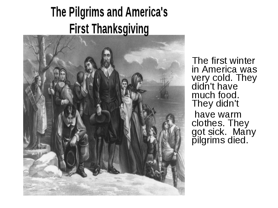 The first winter in America was very cold. They didn't have much food. They...