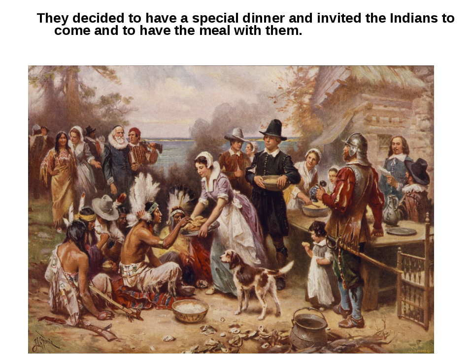 They decided to have a special dinner and invited the Indians to come and to...