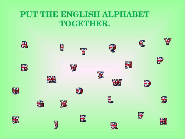 PUT THE ENGLISH ALPHABET TOGETHER.