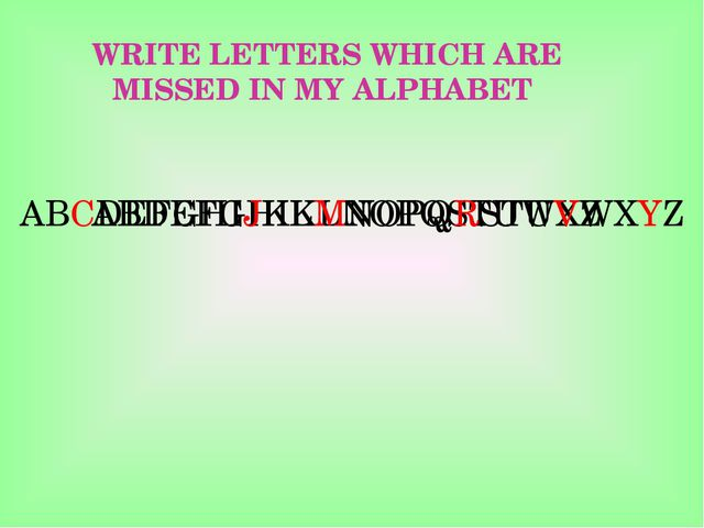 WRITE LETTERS WHICH ARE MISSED IN MY ALPHABET ABDEFGHIKLNOPQSTUWXZ ABCDEFGHI...