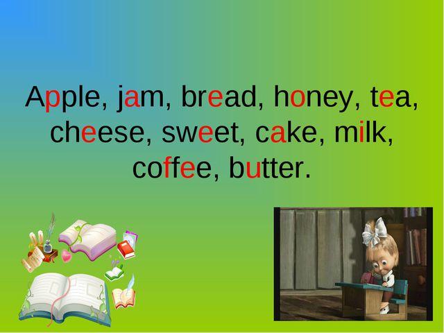 Apple, jam, bread, honey, tea, cheese, sweet, cake, milk, coffee, butter.