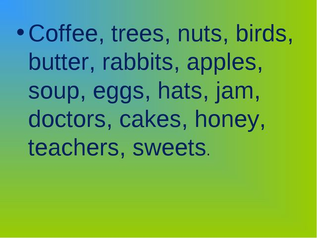 Coffee, trees, nuts, birds, butter, rabbits, apples, soup, eggs, hats, jam, d...