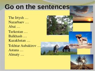 Go on the sentences. The Irtysh … Nazarbaev … Abai … Turkestan … Balkhash … K