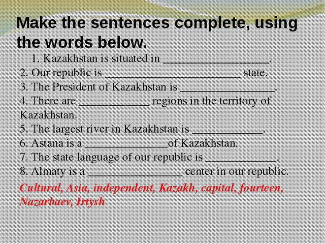 Make the sentences complete, using the words below. 1. Kazakhstan is situated...