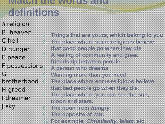Match the words and definitions A religion B heaven C hell D hunger E peace F...
