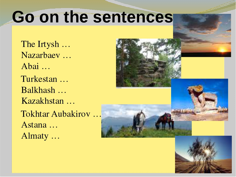 Go on the sentences. The Irtysh … Nazarbaev … Abai … Turkestan … Balkhash … K...