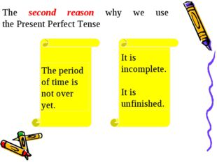 The second reason why we use the Present Perfect Tense