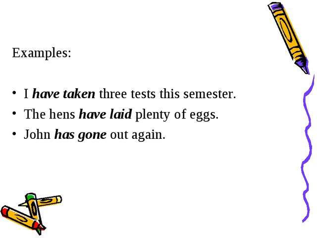 Examples: Ihave takenthree tests this semester. The henshave laidplenty o...