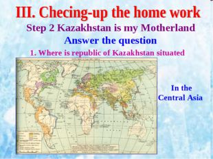 Step 2 Kazakhstan is my Motherland Answer the question 1. Where is republic o