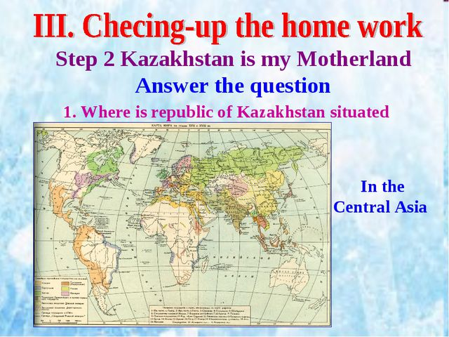 Step 2 Kazakhstan is my Motherland Answer the question 1. Where is republic o...
