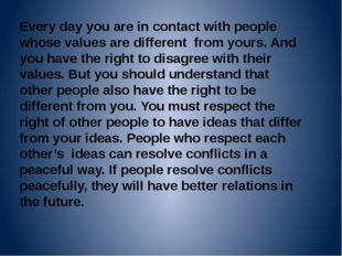 Every day you are in contact with people whose values are different from your