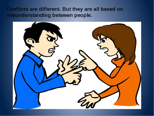 Conflicts are different. But they are all based on misunderstanding between p...