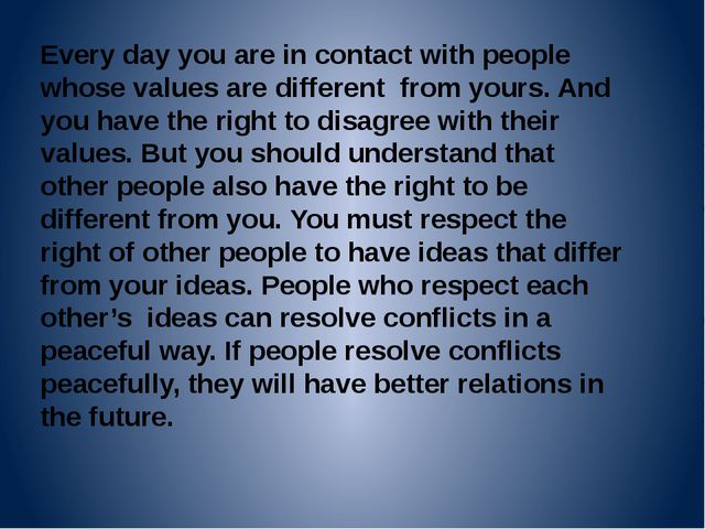 Every day you are in contact with people whose values are different from your...
