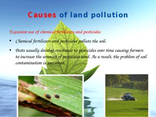 Causes of land pollution Excessive use of chemical fertilizers and pesticides