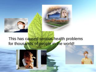 This has caused serious health problems for thousands of people in the world!