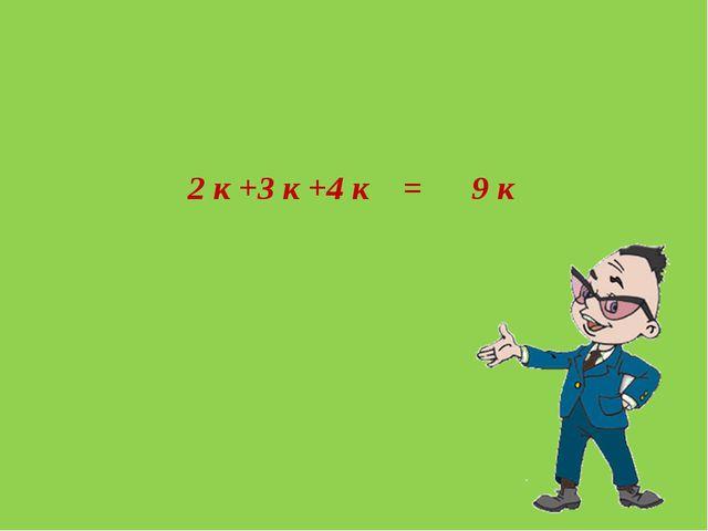 2 к +3 к +4 к = 9 к