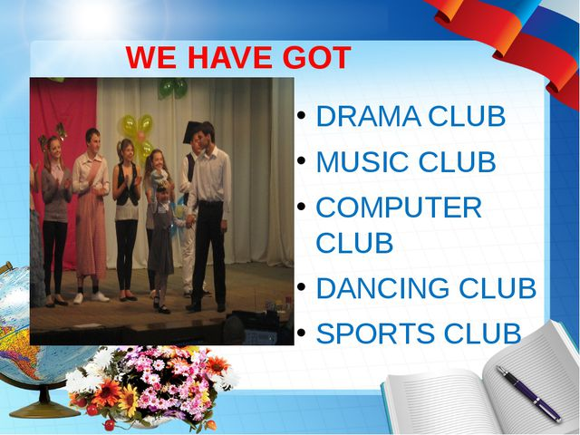 WE HAVE GOT DRAMA CLUB MUSIC CLUB COMPUTER CLUB DANCING CLUB SPORTS CLUB