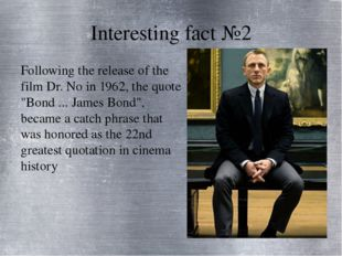 Interesting fact №2 Following the release of the film Dr. No in 1962, the quo