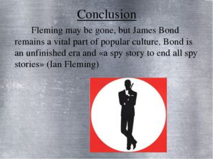 Conclusion Fleming may be gone, but James Bond remains a vital part of popula