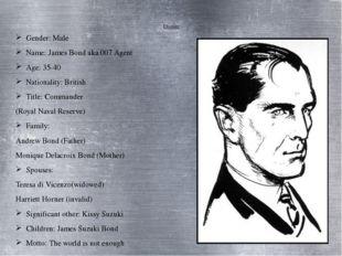 Dossier Gender: Male Name: James Bond aka 007 Agent Age: 35-40 Nationality: