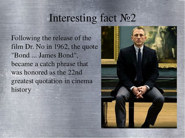 Interesting fact №2 Following the release of the film Dr. No in 1962, the quo...