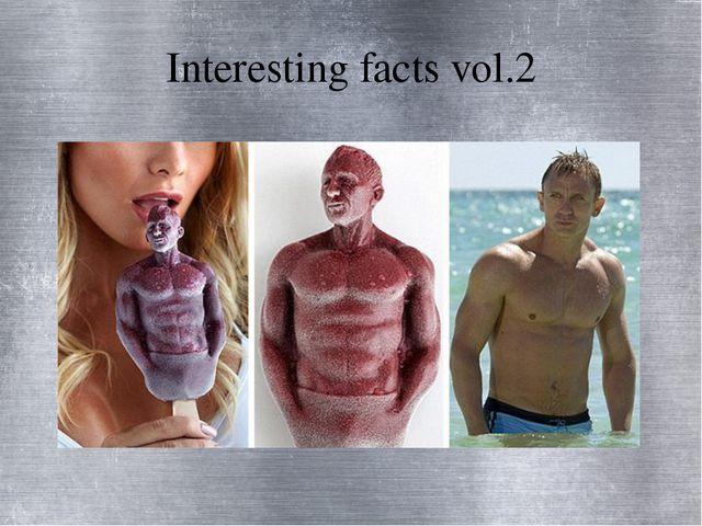 Interesting facts vol.2