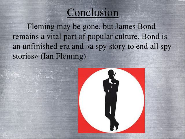 Conclusion Fleming may be gone, but James Bond remains a vital part of popula...