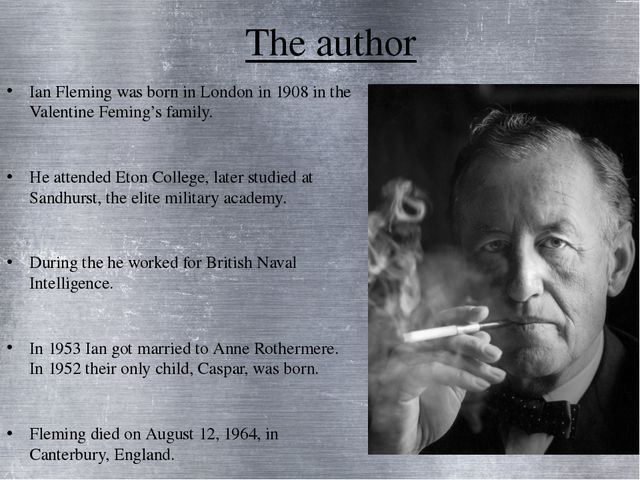 The author Ian Fleming was born in London in 1908 in the Valentine Feming's f...
