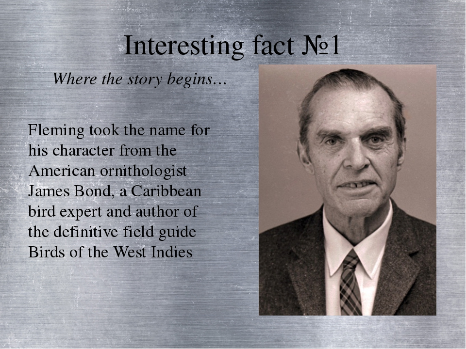 Interesting fact №1 Fleming took the name for his character from the American...