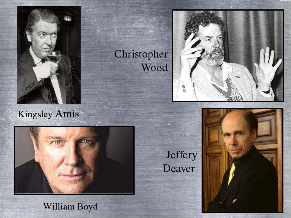 Kingsley Amis William Boyd Christopher Wood Jeffery Deaver