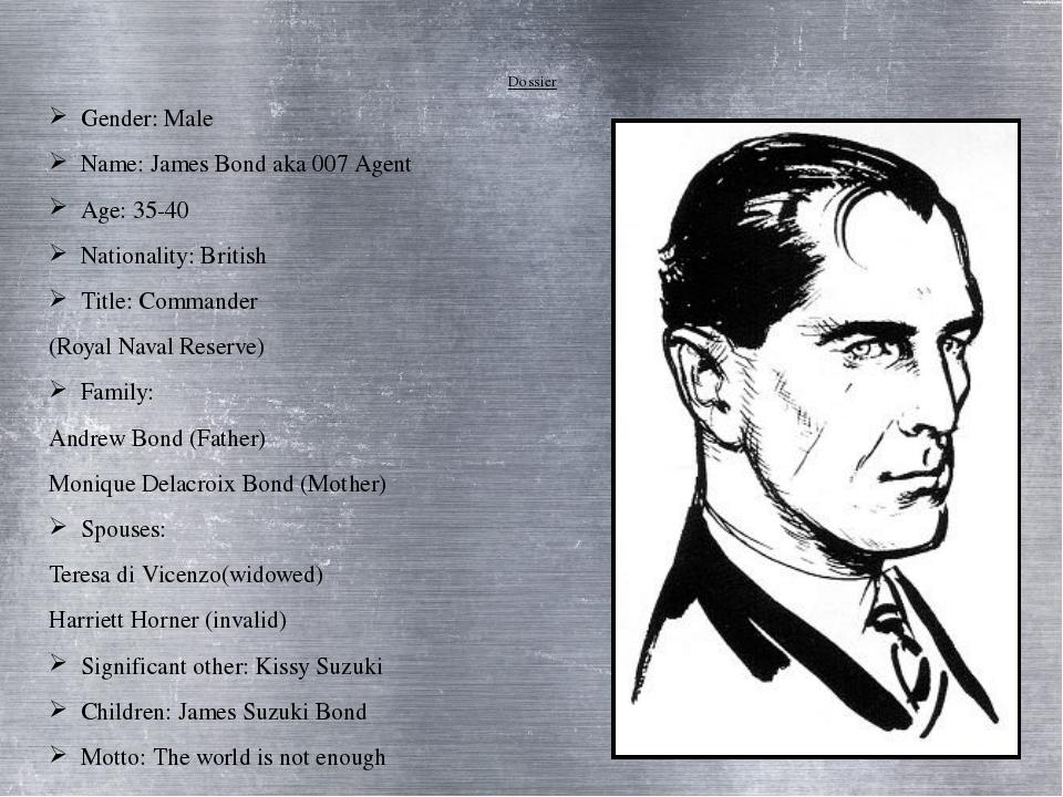 Dossier Gender: Male Name: James Bond aka 007 Agent Age: 35-40 Nationality:...