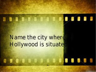 Name the city where Hollywood is situated.