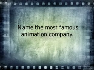 Name the most famous animation company.