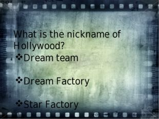 What is the nickname of Hollywood? Dream team Dream Factory Star Factory