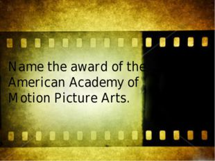 Name the award of the American Academy of Motion Picture Arts.