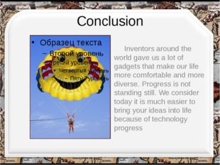 Conclusion Inventors around the world gave us a lot of gadgets that make our