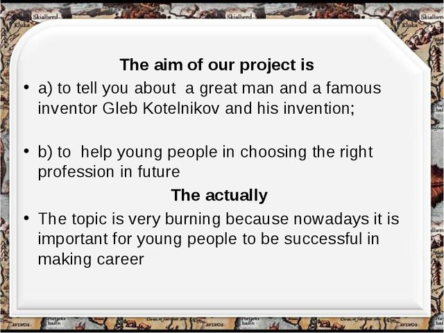 The aim of our project is a) to tell you about a great man and a famous inve...