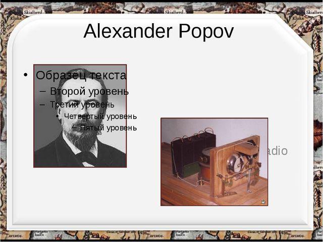 Alexander Popov He invented the radio http://aida.ucoz.ru