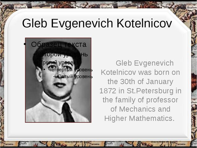 Gleb Evgenevich Kotelnicov Gleb Evgenevich Kotelnicov was born on the 30th of...