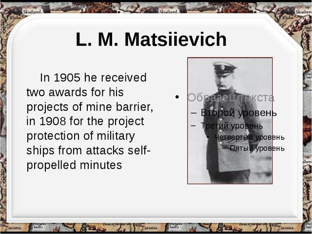L. M. Matsiievich In 1905 he received two awards for his projects of mine bar...