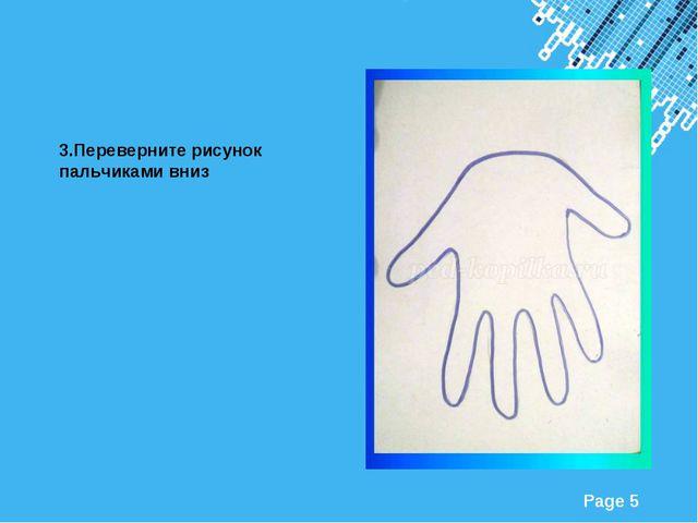 3.Переверните рисунок пальчиками вниз Powerpoint Templates Page *